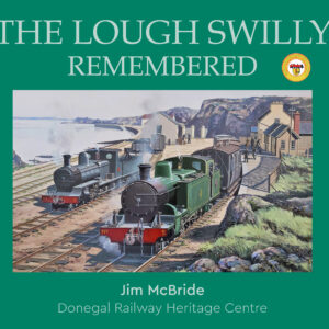 The Lough Swilly Remembered, by Jim McBride, published by Donegal Railway Heritage Museum